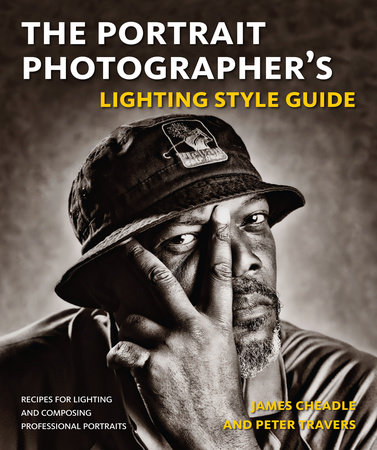 The Portrait Photographer's Lighting Style Guide by James Cheadle and Peter Travers