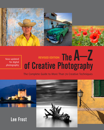The A-Z of Creative Photography, Revised Edition by Lee Frost