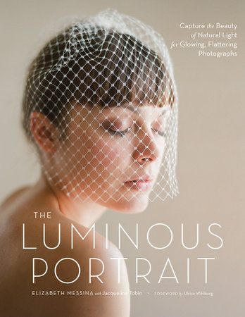The Luminous Portrait by Elizabeth Messina and Jacqueline Tobin