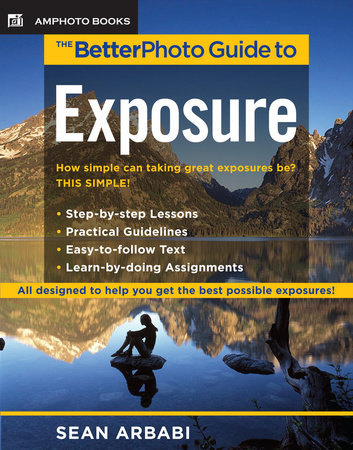 The BetterPhoto Guide to Exposure by Sean Arbabi