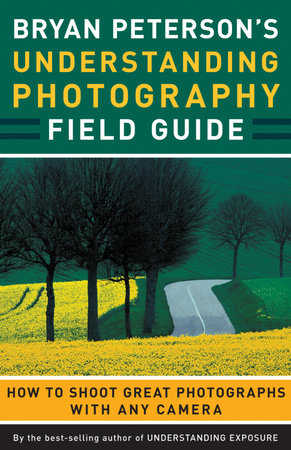 Bryan Peterson's Understanding Photography Field Guide by Bryan Peterson