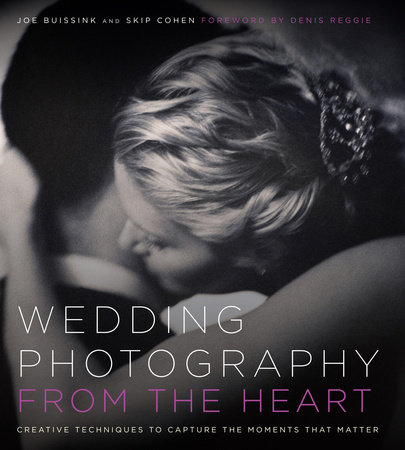 Wedding Photography from the Heart by Joe Buissink and Skip Cohen