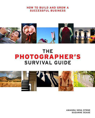 The Photographer's Survival Guide by Amanda Sosa Stone and Suzanne Sease