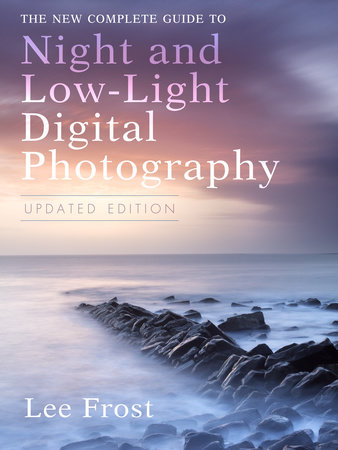 The New Complete Guide to Night and Low-light Digital Photography, Updated Edition by Lee Frost