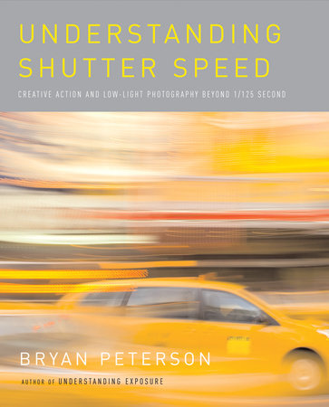 Understanding Shutter Speed by Bryan Peterson
