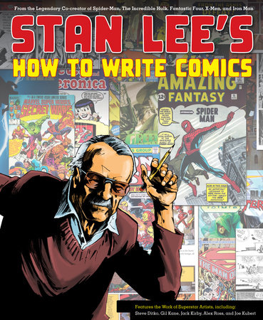 Stan Lee's How to Write Comics by Stan Lee, Steve Ditko, Gil Kane, Jack Kirby and Alex Ross