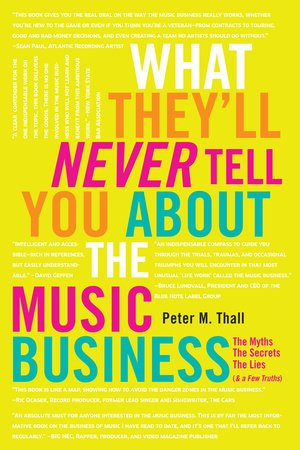 What They'll Never Tell You About the Music Business, Revised and Updated Editio by Peter M. Thall