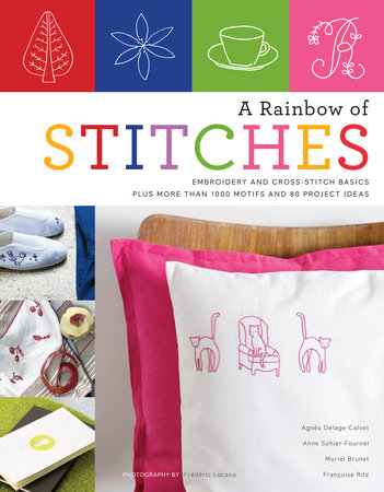 A Rainbow of Stitches by Agnes Delage-Calvet, Anne Sohier-Fournel, Muriel Brunet and Francoise Ritz
