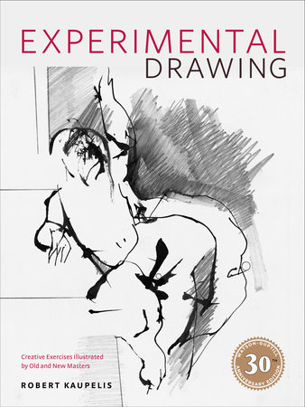 Experimental Drawing, 30th Anniversary Edition by Robert Kaupelis