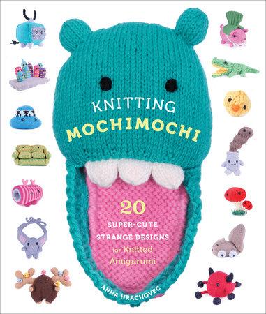 Knitting Mochimochi by Anna Hrachovec
