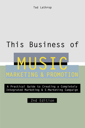 This Business of Music Marketing and Promotion by Tad Lathrop