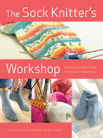 The Sock Knitter's Workshop by Ewa Jostes and Stephanie van der Linden