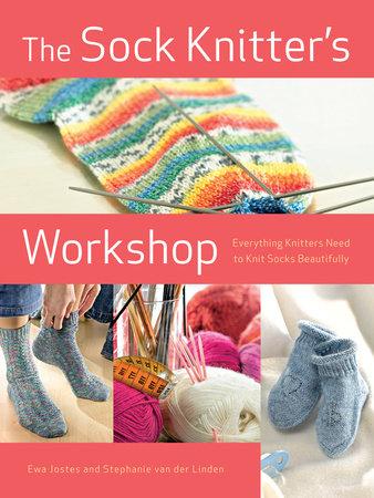 The Sock Knitter's Workshop by Ewa Jostes and Stephanie van der Linden
