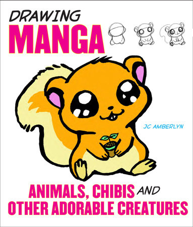 Drawing Manga Animals, Chibis, and Other Adorable Creatures by J.C. Amberlyn