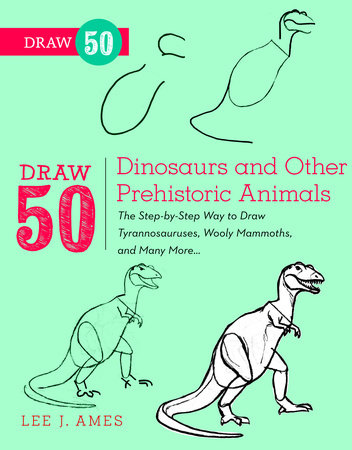 Draw 50 Dinosaurs and Other Prehistoric Animals