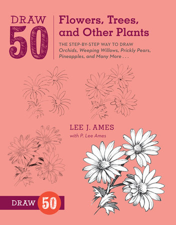 Draw 50 Flowers, Trees, and Other Plants by Lee J. Ames and P. Lee Ames