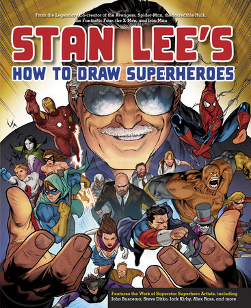 Stan Lee's How to Draw Superheroes by Stan Lee, Steve Ditko, Jack Kirby, Alex Ross and John Buscema
