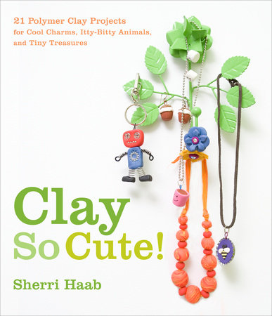 Clay So Cute! by Sherri Haab
