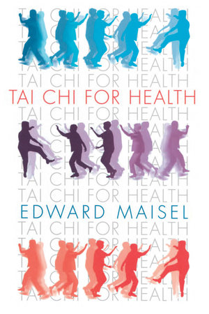 Tai Chi For Health by Edward Maisel