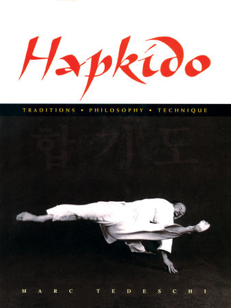 Hapkido: Traditions, Philosophy, Technique by Marc Tedeschi