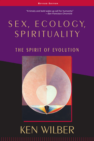 Sex, Ecology, Spirituality by Ken Wilber