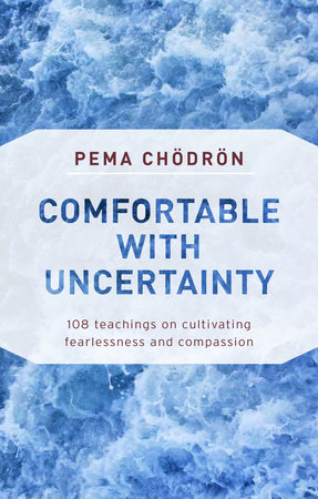 Comfortable with Uncertainty by Pema Chodron