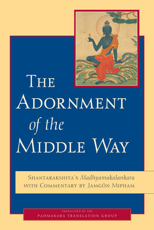 The Adornment of the Middle Way by Shantarakshita