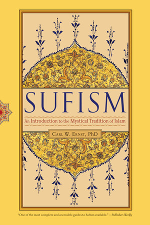 Sufism by Carl W. Ernst, Ph.D.