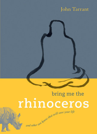 Bring Me the Rhinoceros by John Tarrant