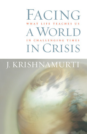 Facing a World in Crisis by J. Krishnamurti