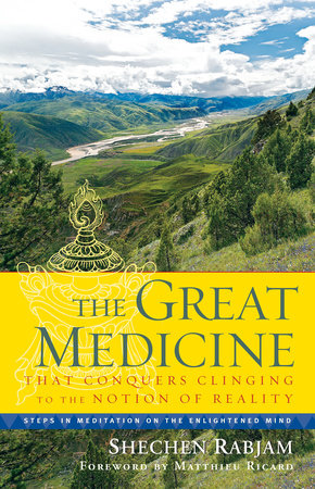 The Great Medicine That Conquers Clinging to the Notion of Reality by Shechen Rabjam