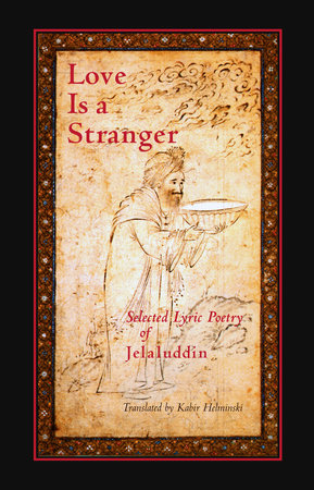 Love is a Stranger by Mevlana Jalaluddin Rumi