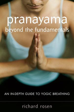 Pranayama beyond the Fundamentals by Richard Rosen