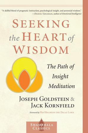 Seeking the Heart of Wisdom by Joseph Goldstein and Jack Kornfield