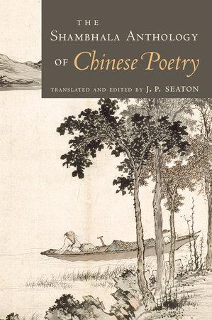 The Shambhala Anthology of Chinese Poetry by J.P. Seaton