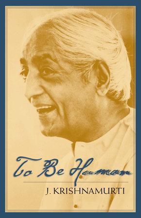 To Be Human by Jiddu Krishnamurti