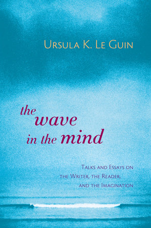 The Wave in the Mind by Ursula K. Le Guin
