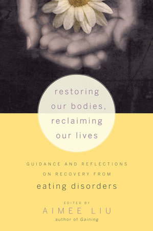 Restoring Our Bodies, Reclaiming Our Lives by Aimee Liu
