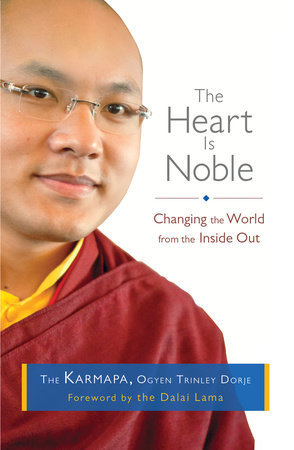 The Heart Is Noble by The Karmapa, Ogyen Trinley Dorje