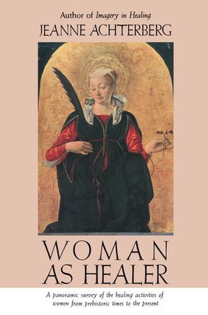 Woman as Healer by Jeanne Achterberg