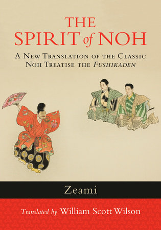 The Spirit of Noh by Zeami