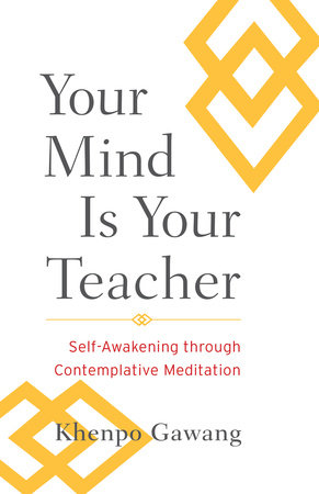 Your Mind Is Your Teacher by Khenpo Gawang