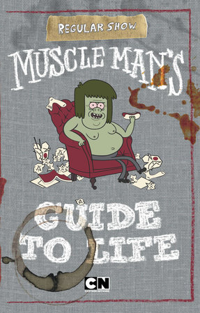 Muscle Man's Guide to Life by Tracey West