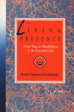 Living Presence by Kabir Edmund Helminski