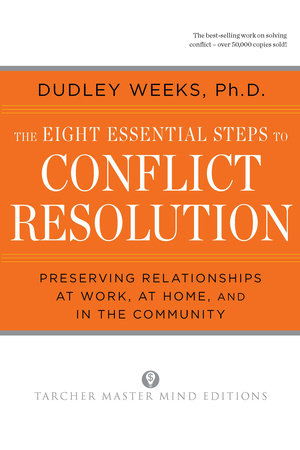 The Eight Essential Steps to Conflict Resolution by Dudley Weeks