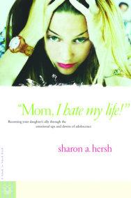Mom, I Hate My Life!