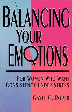 Balancing Your Emotions by Gayle G. Roper