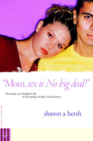 Mom, sex is NO big deal! by Sharon Hersh