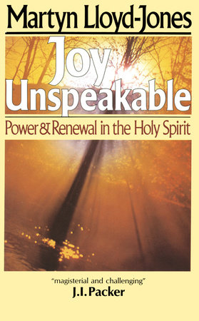 Joy Unspeakable by Martyn Lloyd-Jones