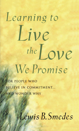 Learning to Live the Love We Promise by Lewis B. Smedes